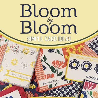 Bloom By Bloom Simple Card Ideas