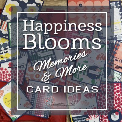 Happiness Blooms Memories & More – Quick and Simple Cards